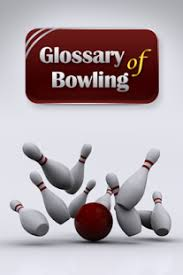 CLICK HERE FOR GLOSSERY OF BOWLING